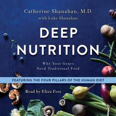 Deep Nutrition by Catherine Shanahan, M.D., Luke Shanahan