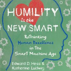Humility Is the New Smart by Edward D. Hess, Katherine Ludwig