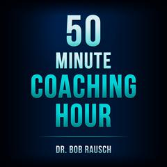 The 50 Minute Coaching Hour by Dr Bob Rausch