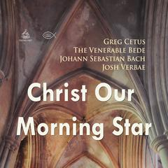 Christ Our Morning Star by The Venerable Bede
