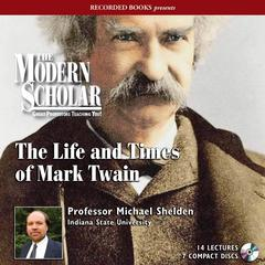 The Life and Times of Mark Twain by Michael Shelden
