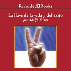 La Llave de la Vida y el Exito by Adolfo Torres