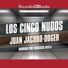 Los cinco nudos by Juan Jacobo-Doger