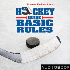 Ice Hockey Guide – Basic Rules by Steve Robertson