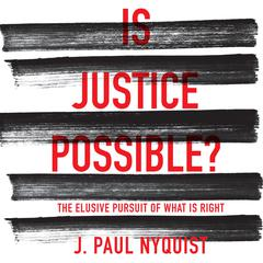 Is Justice Possible? by J. Paul Nyquist