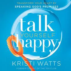 Talk Yourself Happy by Kristi Watts