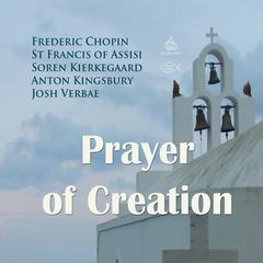 Prayer of Creation by Anton Kingsbury, Frederic Chopin, St Francis of Assisi