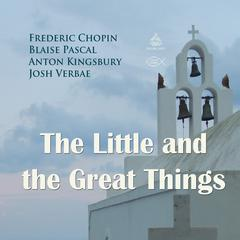 The Little and the Great Things by Blaise Pascal, Anton Kingsbury, Frederic Chopin