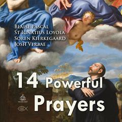 Fourteen Powerful Prayers by Blaise Pascal, Saint Ignatius of Loyola, Soren Kierkegaard