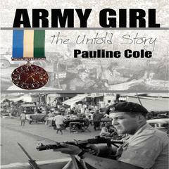 Army Girl: The Untold Story by Pauline Cole