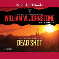Dead Shot by William W. Johnstone, J. A. Johnstone