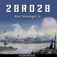 2 B R 0 2 B by Kurt Vonnegut Jr.
