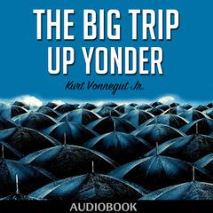The Big Trip Up Yonder by Kurt Vonnegut Jr.