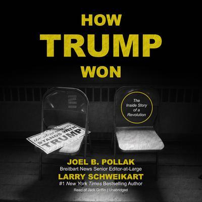 How Trump Won by Joel B. Pollak, Larry Schweikart