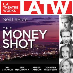 The Money Shot by Neil LaBute, various narrators