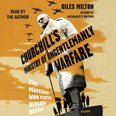 Churchill's Ministry of Ungentlemanly Warfare by Milton Giles