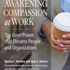 Awakening Compassion at Work by Monica Worline, Raj Sisodia