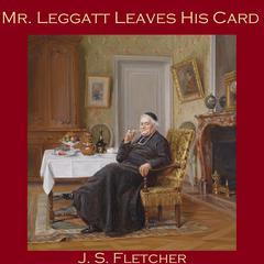 Mr. Leggatt Leaves His Card by J. S. Fletcher