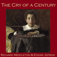 The Cry of a Century by Edgar Jepson, Richard Middleton