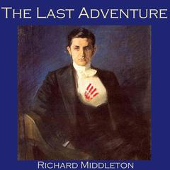 The Last Adventure by Richard Middleton