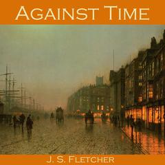 Against Time by J. S. Fletcher