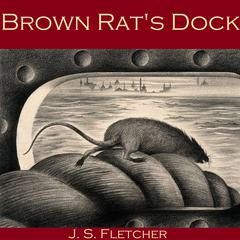 Brown Rat's Dock by J. S. Fletcher