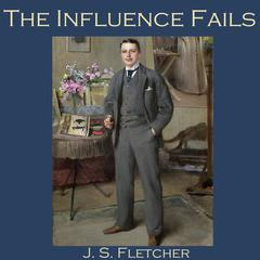 The Influence Fails by J. S. Fletcher