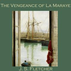 The Vengeance of La Maraye by J. S. Fletcher