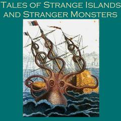 Tales of Strange Islands and Stranger Monsters by various authors