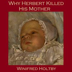 Why Herbert Killed His Mother by Winifred Holtby