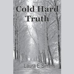 Cold Hard Truth by Laura E Simms