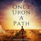 Once Upon A Path by Edwina Gustafson