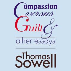 Compassion versus Guilt, and Other Essays by Thomas Sowell audiobook