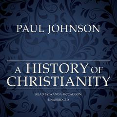 A History of Christianity by Paul Johnson audiobook