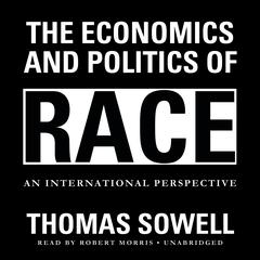 The Economics and Politics of Race by Thomas Sowell audiobook