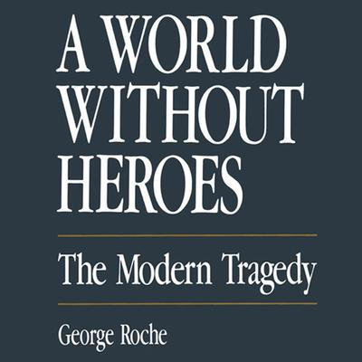 A World without Heroes by George Roche audiobook