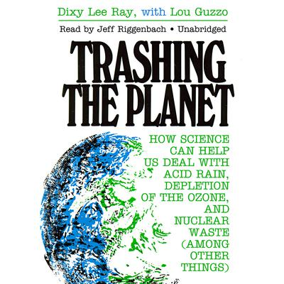 Trashing the Planet by Dixy Lee Ray audiobook