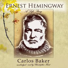 Ernest Hemingway by Carlos Baker