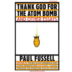 Thank God for the Atom Bomb and Other Essays by Paul Fussell audiobook