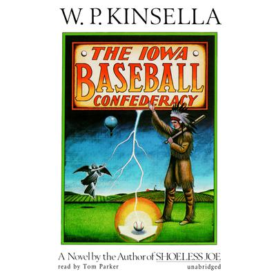 The Iowa Baseball Confederacy by W. P. Kinsella audiobook