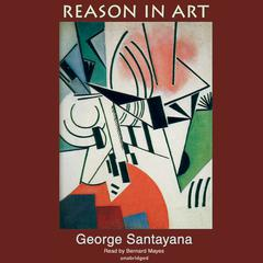 Reason in Art by George Santayana audiobook