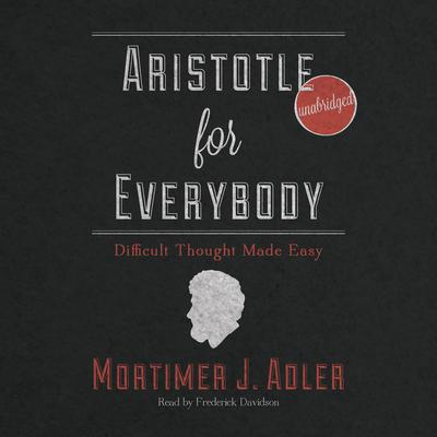 Aristotle for Everybody by Mortimer J. Adler audiobook