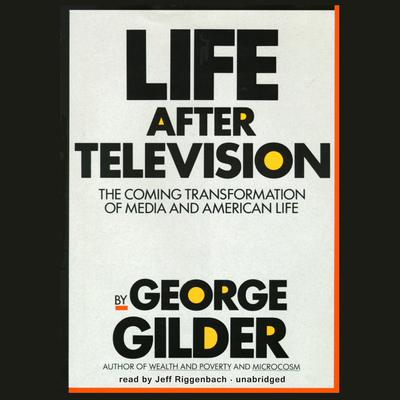 Life after Television by George Gilder audiobook