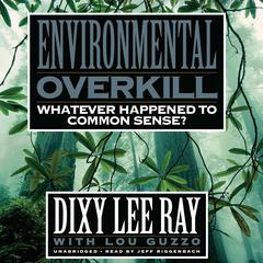 Environmental Overkill by Dixy Lee Ray audiobook