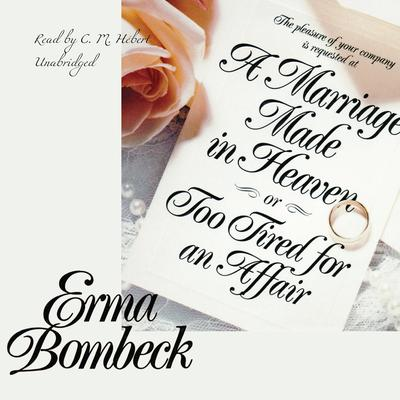 A Marriage Made in Heaven, or Too Tired for an Affair by Erma Bombeck audiobook
