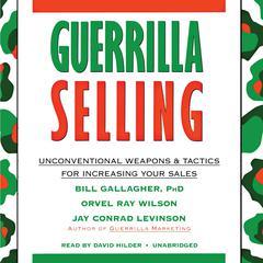 Guerrilla Selling by Bill Gallagher, PhD