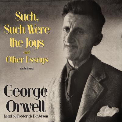 Such, Such Were the Joys and Other Essays by George Orwell audiobook