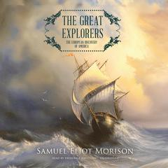 The Great Explorers by Samuel Eliot Morison audiobook