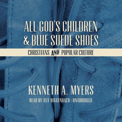 All God's Children and Blue Suede Shoes by Kenneth A. Myers audiobook