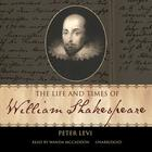The Life and Times of William Shakespeare by Peter Levi